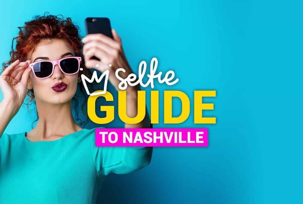 Best Selfie Spots in Nashville – Selfie Guide to Nashville